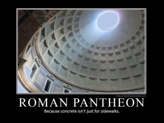 ROMAN PANTHEON: Because concrete isn't just for sidewalks.