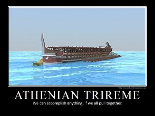 ATHENIAN TRIREME: We can accomplish anything, if we all pull together.