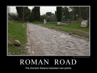 ROMAN ROAD: The shortest distance between two points.