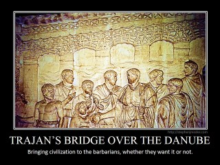 TRAJAN'S BRIDGE: Bringing civilization to the barbarians, whether they want it or not.