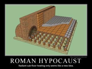 ROMAN HYPOCAUST: Radiant sub-floor heating only seems like a new idea.