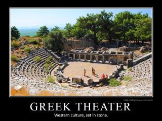 GREEK THEATER: Western culture, set in stone.